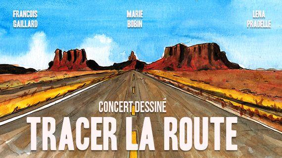 Tracer la route, concert dessiné